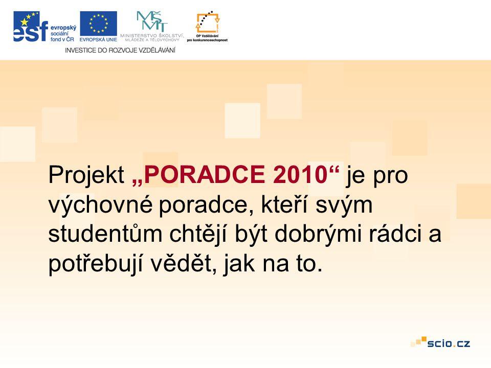 """Projekt """"PORADCE 2010 je pro výchovné poradce, kteří svým studentům chtějí být dobrými rádci a potřebují vědět, jak na to."""