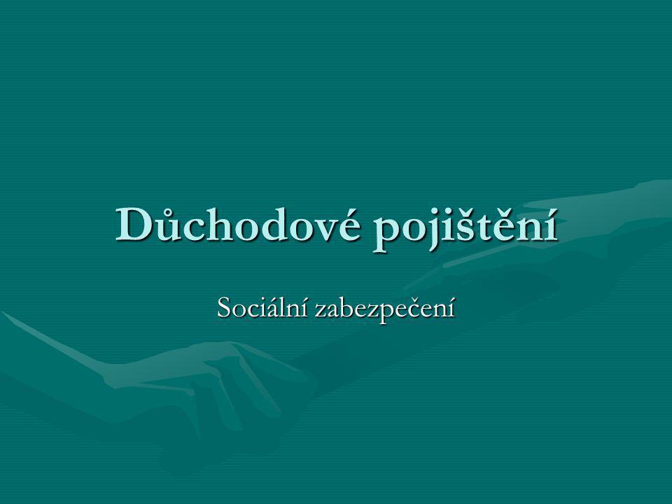 Důchodové pojištění Sociální zabezpečení