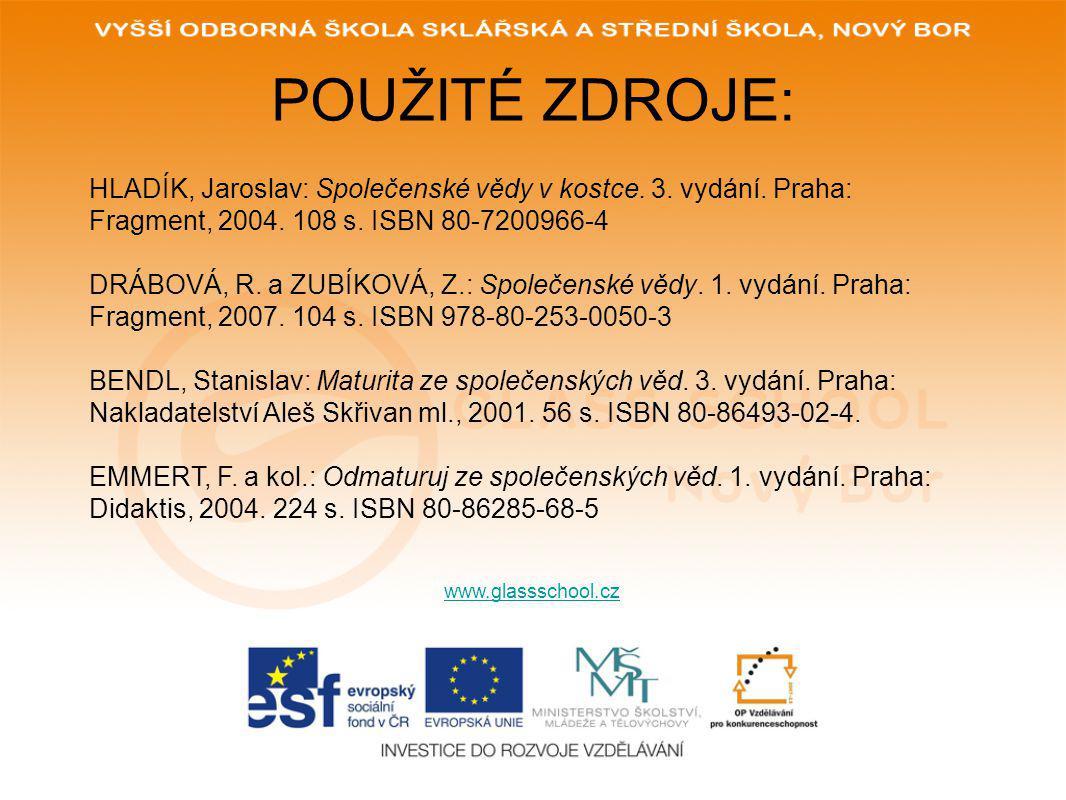 POUŽITÉ ZDROJE: www.glassschool.cz HLADÍK, Jaroslav: Společenské vědy v kostce.