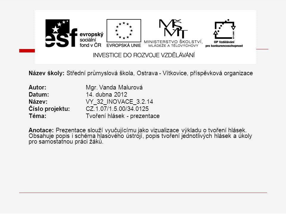 Název školy: Střední průmyslová škola, Ostrava - Vítkovice, příspěvková organizace Autor: Mgr. Vanda Malurová Datum: 14. dubna 2012 Název: VY_32_INOVA