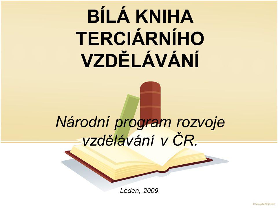 BÍLÁ KNIHA TERCIÁRNÍHO VZDĚLÁVÁNÍ Národní program rozvoje vzdělávání v ČR. Leden, 2009.