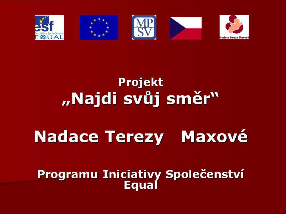 """Projekt """"Najdi svůj směr"""" Nadace Terezy Maxové Programu Iniciativy Společenství Equal"""