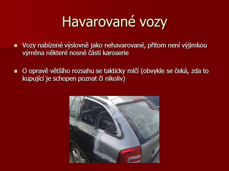 Havarované vozy Vozy nabízené výslovně jako nehavarované, přitom není výjimkou výměna některé nosné části karoserie Vozy nabízené výslovně jako nehava