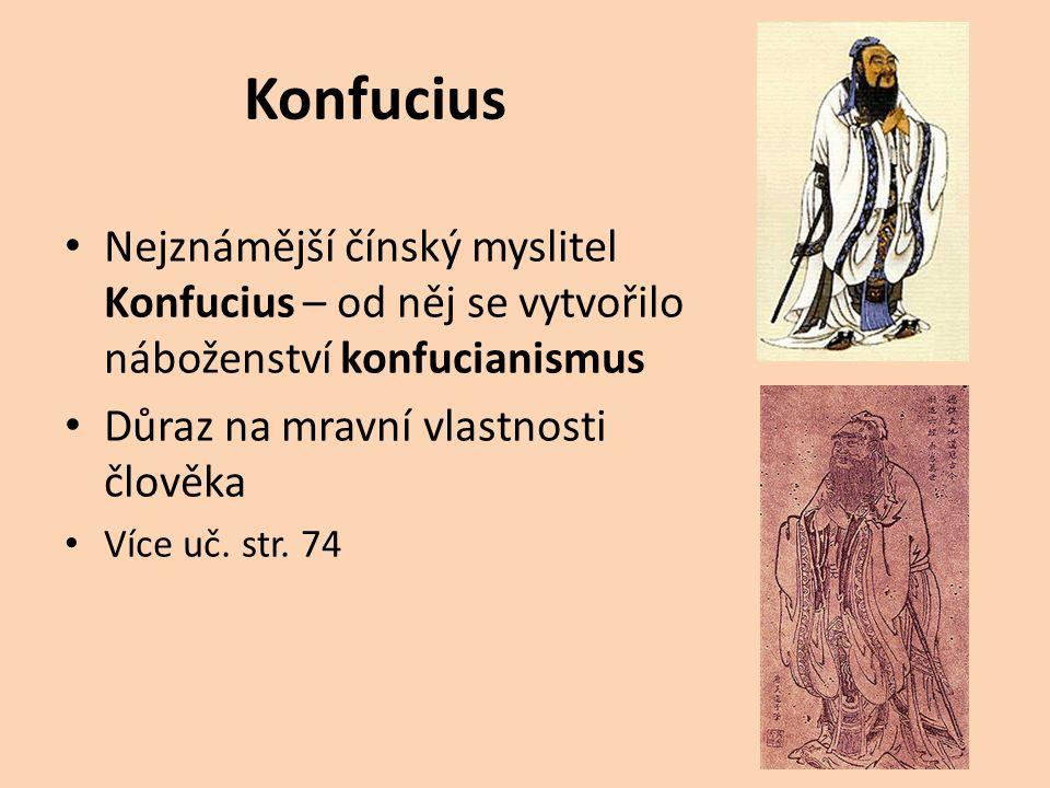 Konfucius Nejznámější čínský myslitel Konfucius – od něj se vytvořilo náboženství konfucianismus Důraz na mravní vlastnosti člověka Více uč. str. 74
