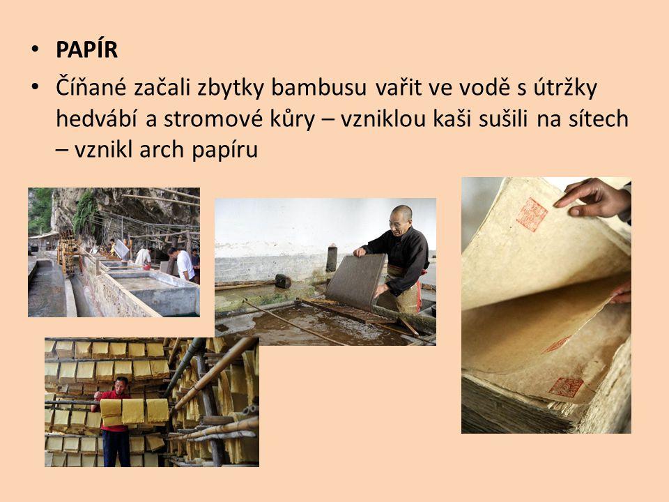 PAPÍR Číňané začali zbytky bambusu vařit ve vodě s útržky hedvábí a stromové kůry – vzniklou kaši sušili na sítech – vznikl arch papíru