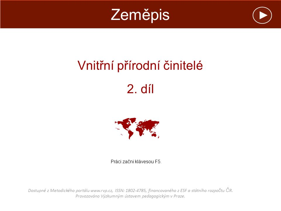 Zeměpis Dostupné z Metodického portálu www.rvp.cz, ISSN: 1802-4785, financovaného z ESF a státního rozpo č tu Č R.