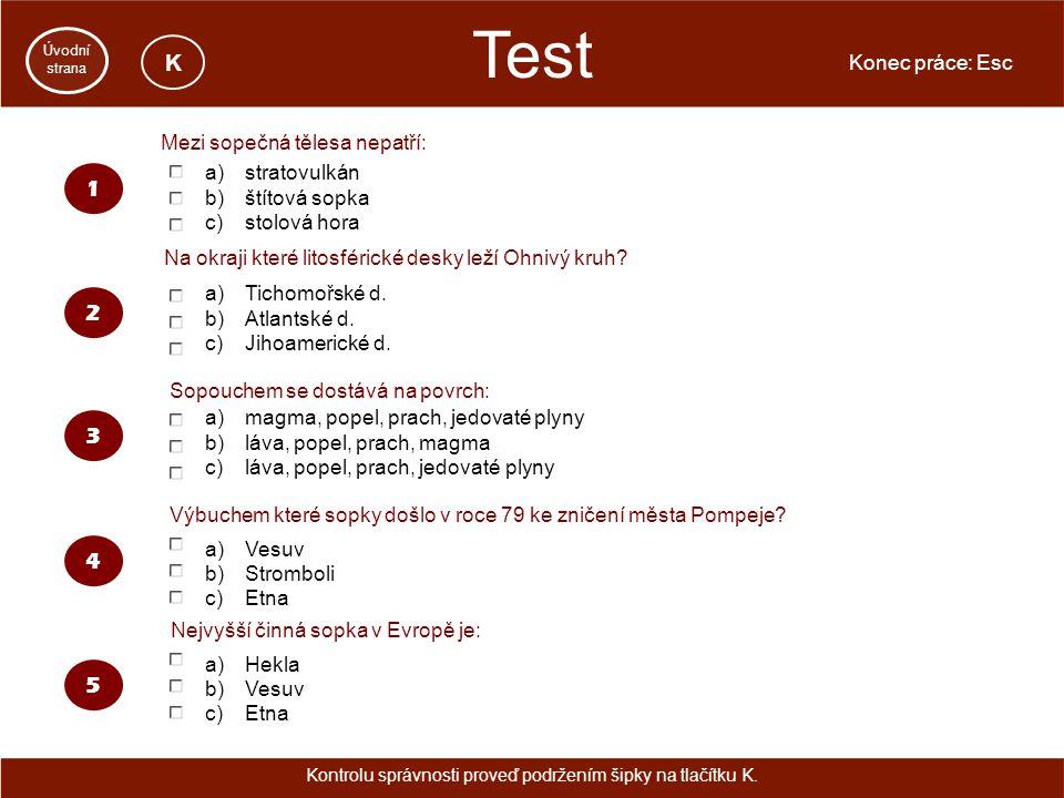 Test Konec práce: Esc Úvodní strana 2 a)stratovulkán b)štítová sopka c)stolová hora a)Tichomořské d.