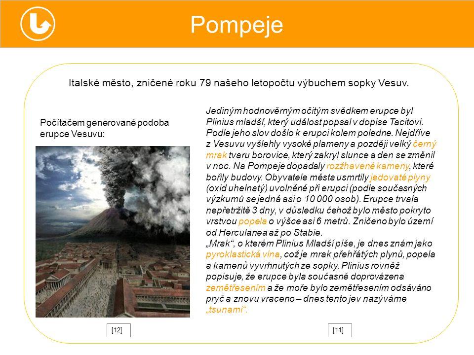 Pompeje Jediným hodnověrným očitým svědkem erupce byl Plinius mladší, který událost popsal v dopise Tacitovi.