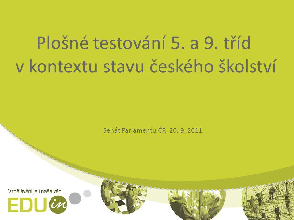 Plošné testování 5. a 9. tříd v kontextu stavu českého školství Senát Parlamentu ČR 20. 9. 2011