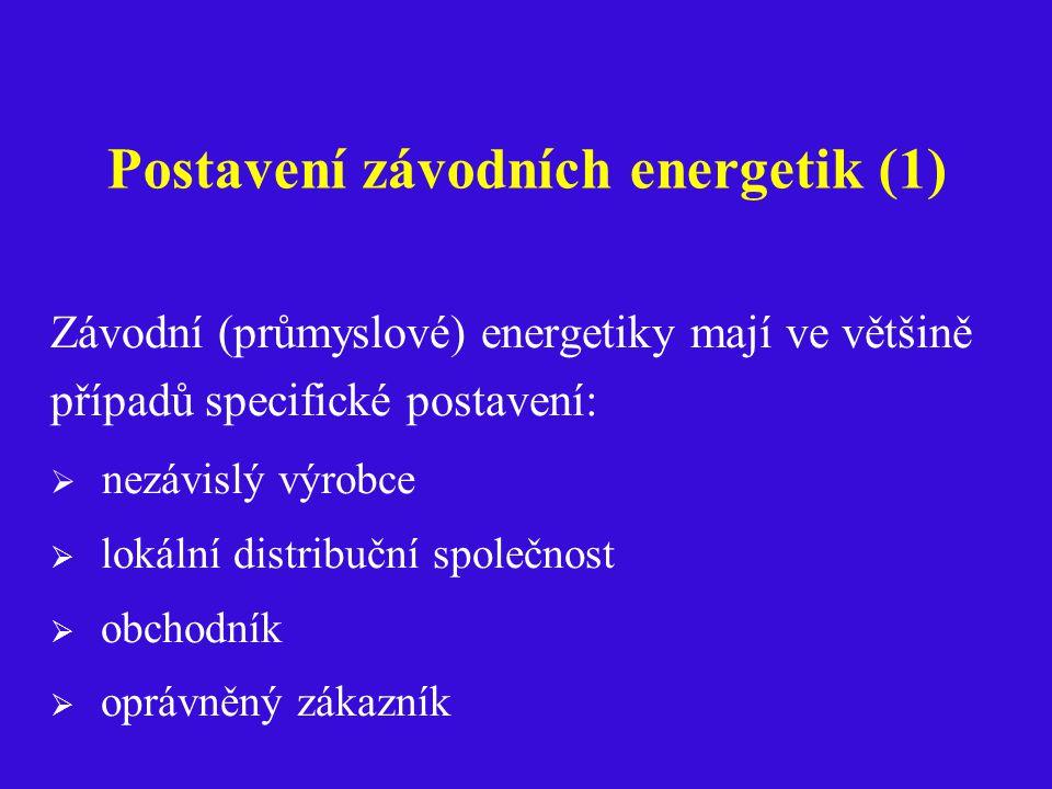 Postavení závodních energetik (1) Závodní (průmyslové) energetiky mají ve většině případů specifické postavení:  nezávislý výrobce  lokální distribuční společnost  obchodník  oprávněný zákazník