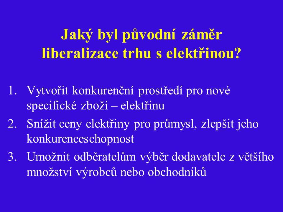 Jaký byl původní záměr liberalizace trhu s elektřinou.