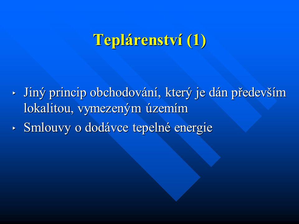Teplárenství (1) ‣ Jiný princip obchodování, který je dán především lokalitou, vymezeným územím ‣ Smlouvy o dodávce tepelné energie
