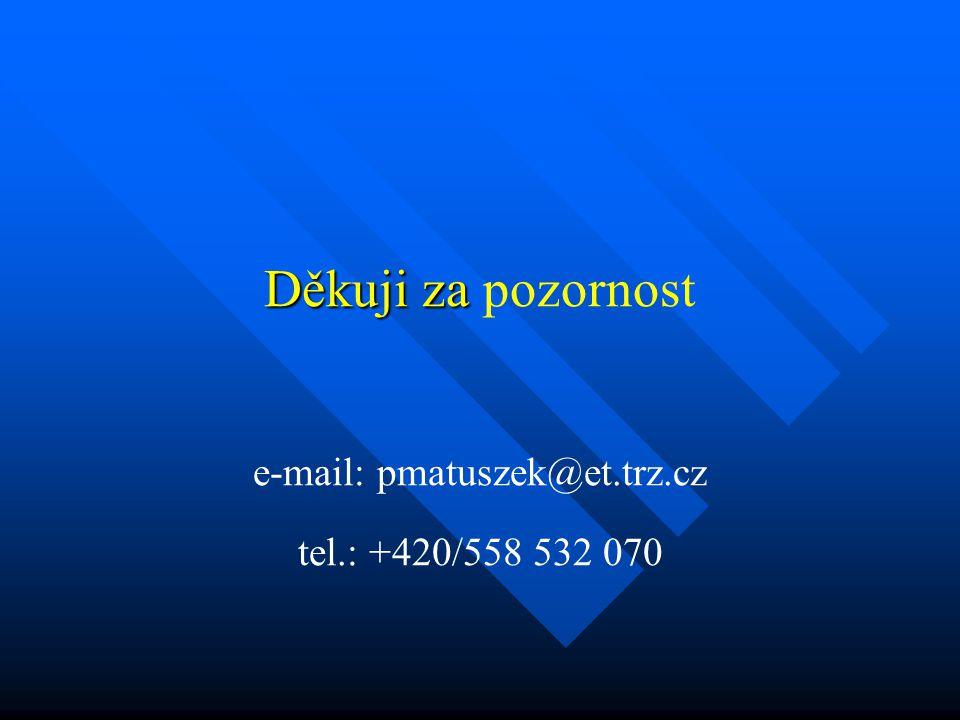 Děkuji za Děkuji za pozornost e-mail: pmatuszek@et.trz.cz tel.: +420/558 532 070