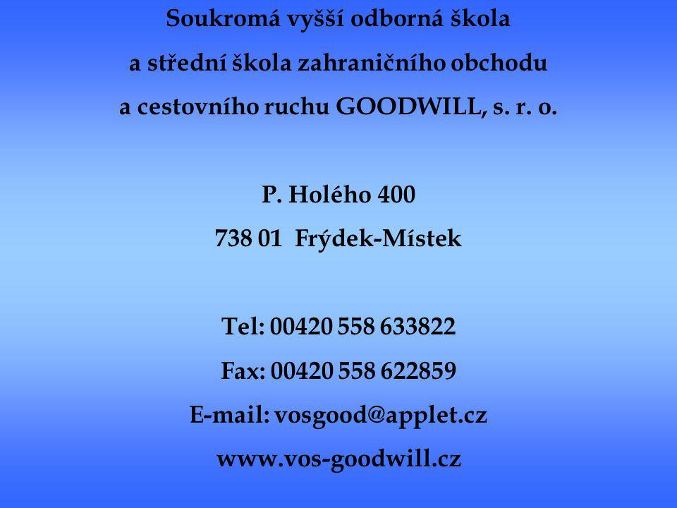 Soukromá vyšší odborná škola a střední škola zahraničního obchodu a cestovního ruchu GOODWILL, s. r. o. P. Holého 400 738 01 Frýdek-Místek Tel: 00420