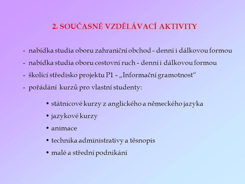 2. SOUČASNÉ VZDĚLÁVACÍ AKTIVITY - nabídka studia oboru zahraniční obchod - denní i dálkovou formou - nabídka studia oboru cestovní ruch - denní i dálk