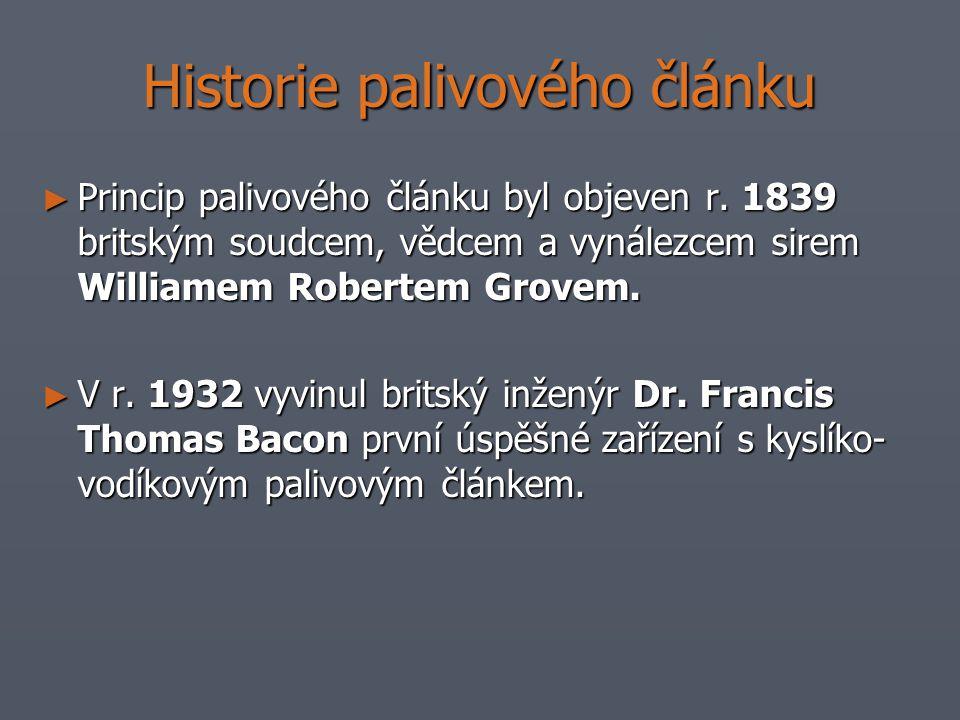 Historie palivového článku ► Princip palivového článku byl objeven r. 1839 britským soudcem, vědcem a vynálezcem sirem Williamem Robertem Grovem. ► V