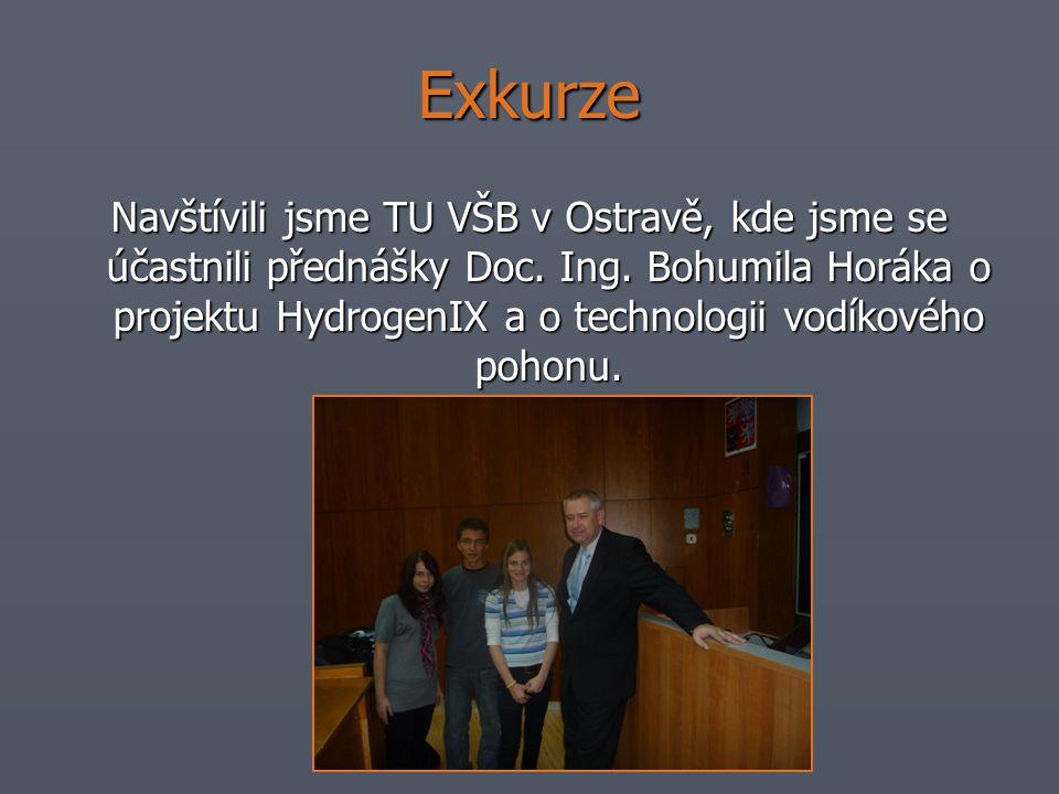 Exkurze Navštívili jsme TU VŠB v Ostravě, kde jsme se účastnili přednášky Doc. Ing. Bohumila Horáka o projektu HydrogenIX a o technologii vodíkového p