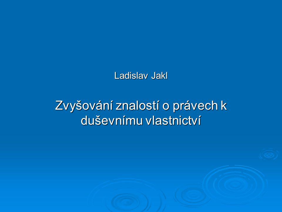 Ladislav Jakl Zvyšování znalostí o právech k duševnímu vlastnictví