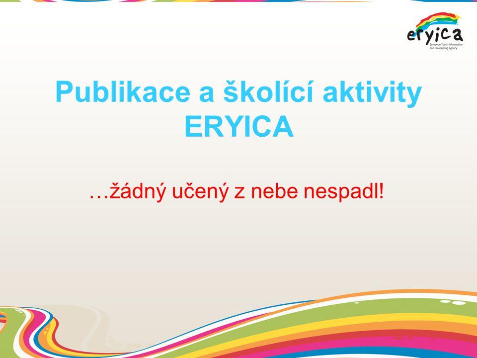 Publikace a školící aktivity ERYICA …žádný učený z nebe nespadl!