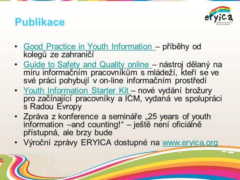 """Publikace Good Practice in Youth Information – příběhy od kolegů ze zahraničíGood Practice in Youth Information Guide to Safety and Quality online – nástroj dělaný na míru informačním pracovníkům s mládeží, kteří se ve své práci pohybují v on-line informačním prostředíGuide to Safety and Quality online Youth Information Starter Kit – nové vydání brožury pro začínající pracovníky a ICM, vydaná ve spolupráci s Radou EvropyYouth Information Starter Kit Zpráva z konference a semináře """"25 years of youth information –and counting! – ještě není oficiálně přístupná, ale brzy bude Výroční zprávy ERYICA dostupné na www.eryica.orgwww.eryica.org"""