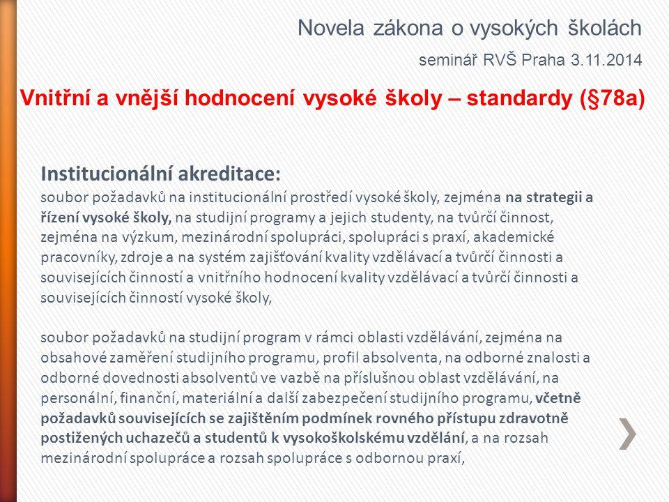 Novela zákona o vysokých školách seminář RVŠ Praha 3.11.2014 Vnitřní a vnější hodnocení vysoké školy – standardy (§78a) Institucionální akreditace: so