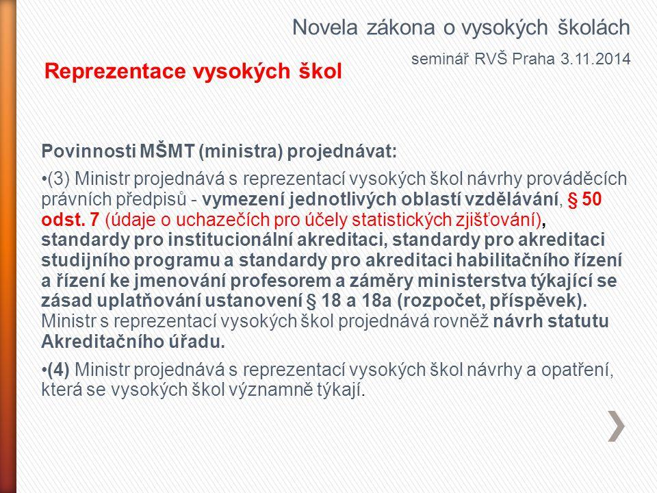 Povinnosti MŠMT (ministra) projednávat: (3) Ministr projednává s reprezentací vysokých škol návrhy prováděcích právních předpisů - vymezení jednotlivý