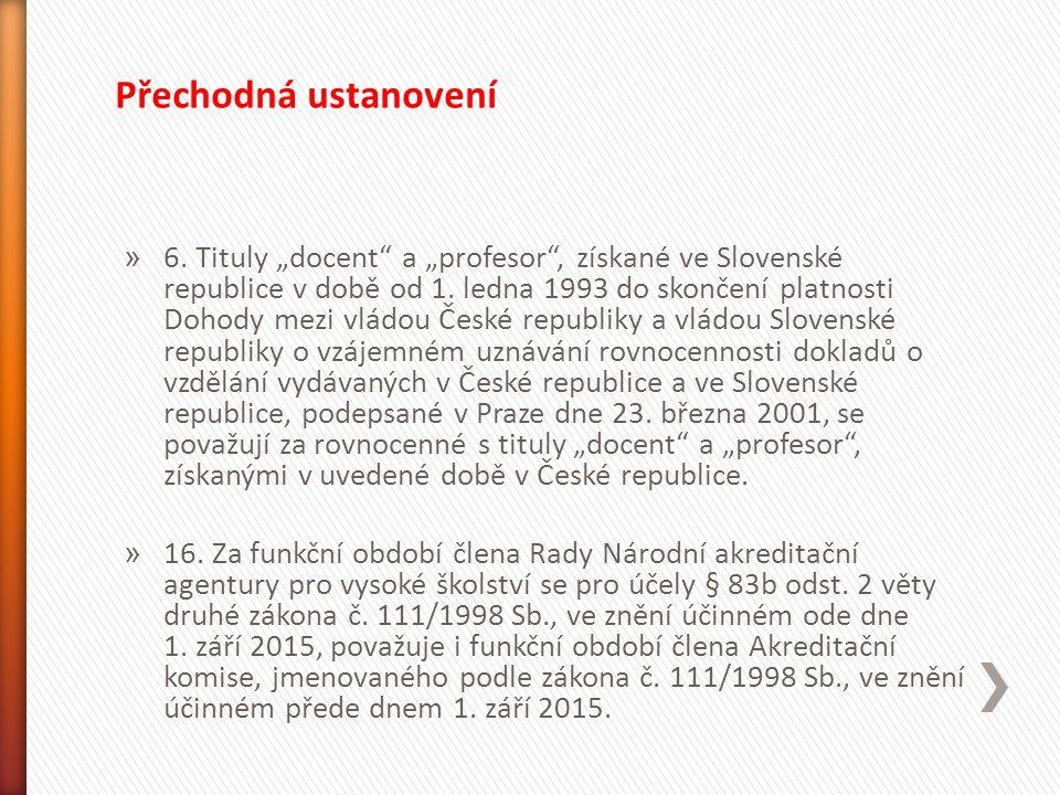 """» 6. Tituly """"docent"""" a """"profesor"""", získané ve Slovenské republice v době od 1. ledna 1993 do skončení platnosti Dohody mezi vládou České republiky a v"""