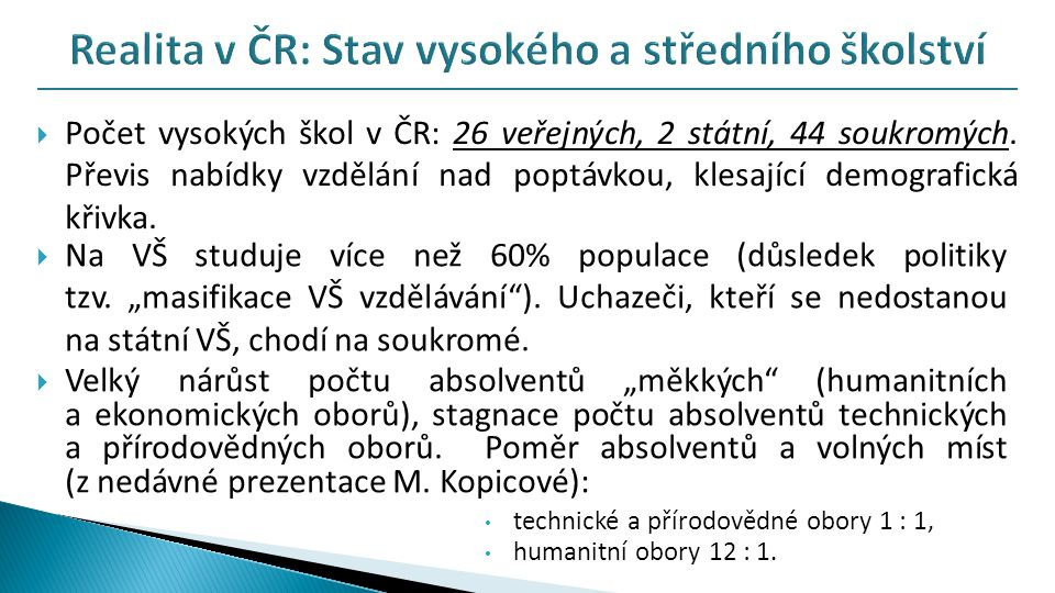  Počet vysokých škol v ČR: 26 veřejných, 2 státní, 44 soukromých.