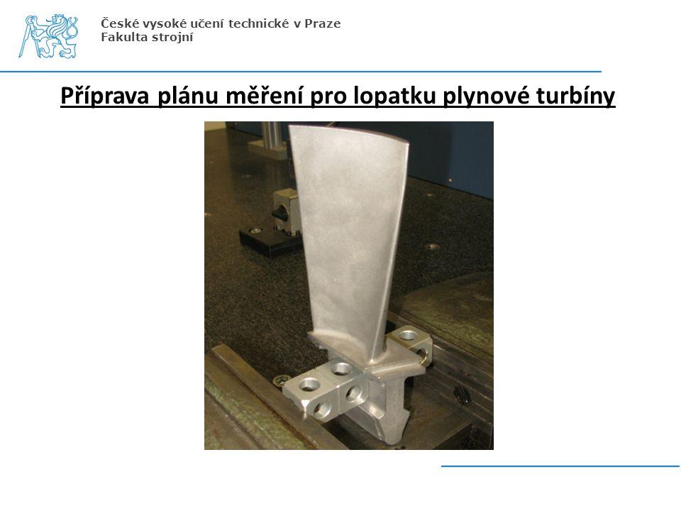 Příprava plánu měření pro lopatku plynové turbíny České vysoké učení technické v Praze Fakulta strojní