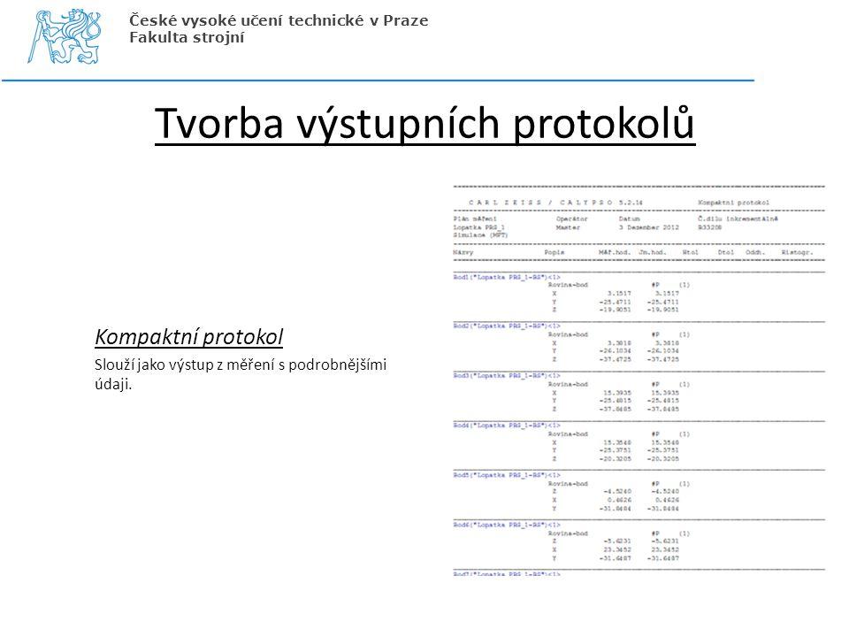 Tvorba výstupních protokolů Kompaktní protokol Slouží jako výstup z měření s podrobnějšími údaji. České vysoké učení technické v Praze Fakulta strojní