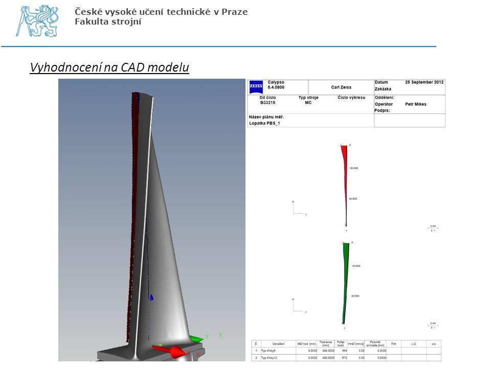 Vyhodnocení na CAD modelu České vysoké učení technické v Praze Fakulta strojní