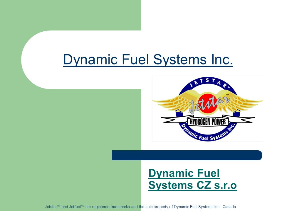 Dynamic Fuel Systems Inc. Dynamic Fuel Systems CZ s.r.o Jetstar™ and Jetfuel™ are registered trademarks and the sole property of Dynamic Fuel Systems