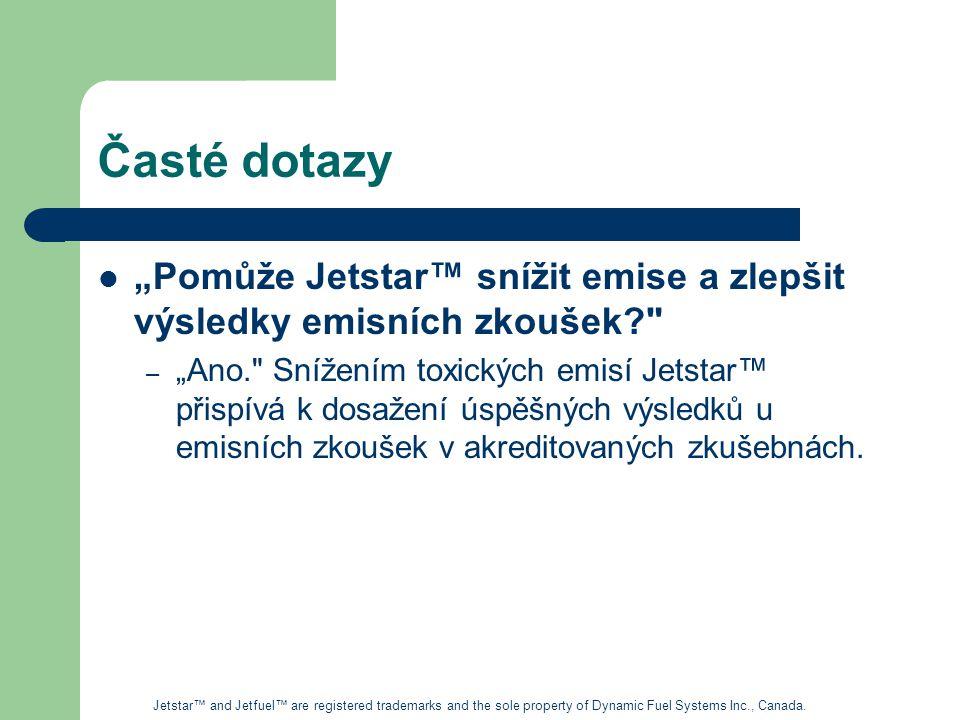 """Časté dotazy """"Pomůže Jetstar™ snížit emise a zlepšit výsledky emisních zkoušek? – """"Ano. Snížením toxických emisí Jetstar™ přispívá k dosažení úspěšných výsledků u emisních zkoušek v akreditovaných zkušebnách."""