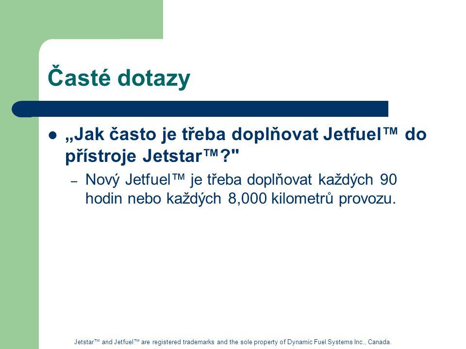 """Časté dotazy """"Jak často je třeba doplňovat Jetfuel™ do přístroje Jetstar™? – Nový Jetfuel™ je třeba doplňovat každých 90 hodin nebo každých 8,000 kilometrů provozu."""