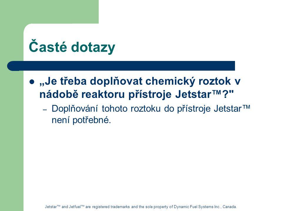 """Časté dotazy """"Je třeba doplňovat chemický roztok v nádobě reaktoru přístroje Jetstar™? – Doplňování tohoto roztoku do přístroje Jetstar™ není potřebné."""