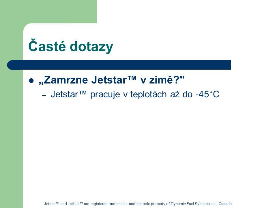 """Časté dotazy """"Zamrzne Jetstar™ v zimě? – Jetstar™ pracuje v teplotách až do -45°C Jetstar™ and Jetfuel™ are registered trademarks and the sole property of Dynamic Fuel Systems Inc., Canada."""