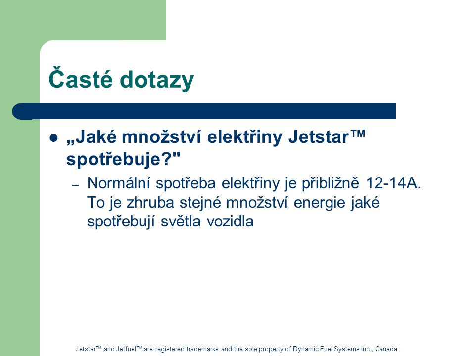 """Časté dotazy """"Jaké množství elektřiny Jetstar™ spotřebuje? – Normální spotřeba elektřiny je přibližně 12-14A."""