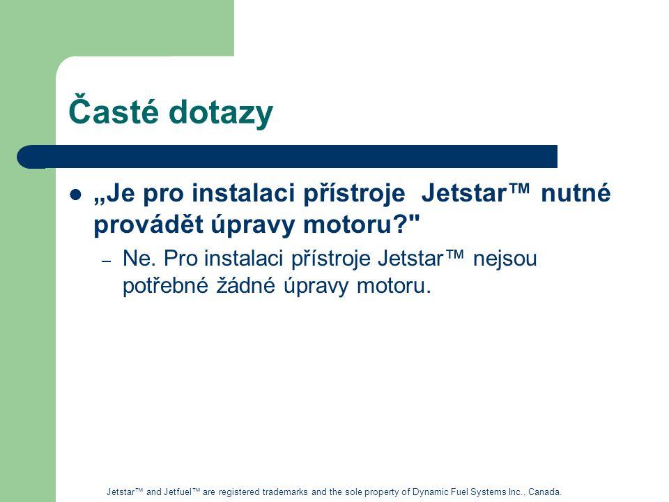 """Časté dotazy """"Je pro instalaci přístroje Jetstar™ nutné provádět úpravy motoru? – Ne."""