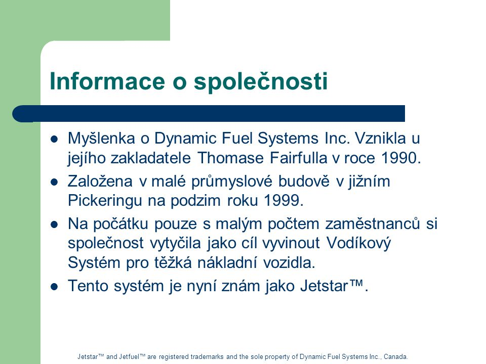 Hlavní směry v roce 2009 Zaměření na existující nákladní dopravce Zaměření na zaregistrování vozidel Zaměření na klíčové výrobce Zaměření na určité typy motorů Zaměření na spotřebu energie Zaměření na emise / vládní organizace Zaměření na aplikace technologie Jetstar™ and Jetfuel™ are registered trademarks and the sole property of Dynamic Fuel Systems Inc., Canada.