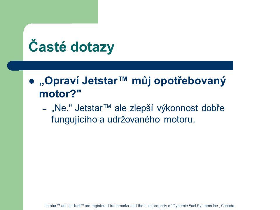 """Časté dotazy """"Opraví Jetstar™ můj opotřebovaný motor? – """"Ne. Jetstar™ ale zlepší výkonnost dobře fungujícího a udržovaného motoru."""