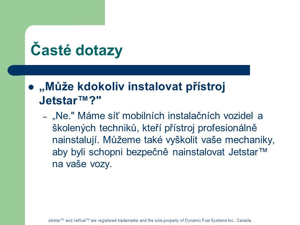 """Časté dotazy """"Může kdokoliv instalovat přístroj Jetstar™? – """"Ne. Máme síť mobilních instalačních vozidel a školených techniků, kteří přístroj profesionálně nainstalují."""