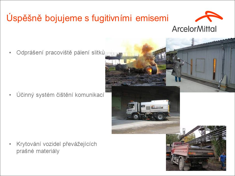 Úspěšně bojujeme s fugitivními emisemi Odprášení pracoviště pálení slitků Účinný systém čištění komunikací Krytování vozidel převážejících prašné materiály
