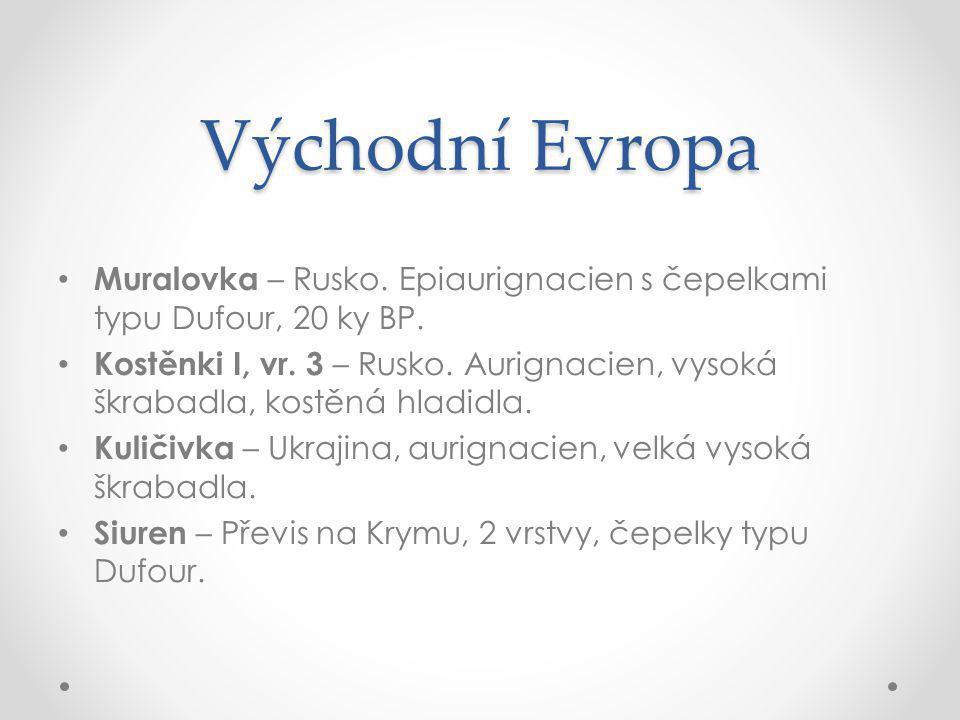 Východní Evropa Muralovka – Rusko.Epiaurignacien s čepelkami typu Dufour, 20 ky BP.