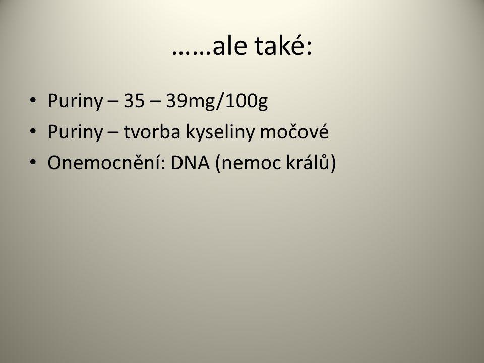 ……ale také: Puriny – 35 – 39mg/100g Puriny – tvorba kyseliny močové Onemocnění: DNA (nemoc králů)