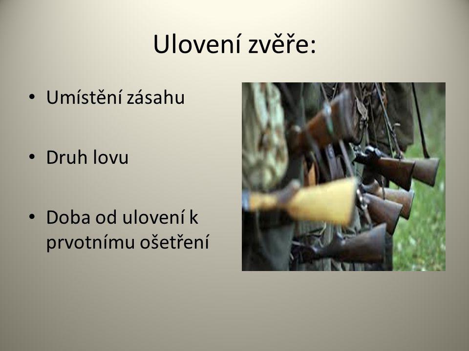 Ulovení zvěře: Umístění zásahu Druh lovu Doba od ulovení k prvotnímu ošetření