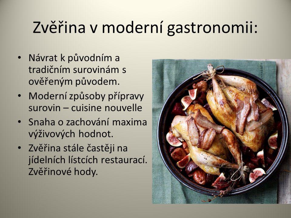 Zvěřina v moderní gastronomii: Návrat k původním a tradičním surovinám s ověřeným původem. Moderní způsoby přípravy surovin – cuisine nouvelle Snaha o