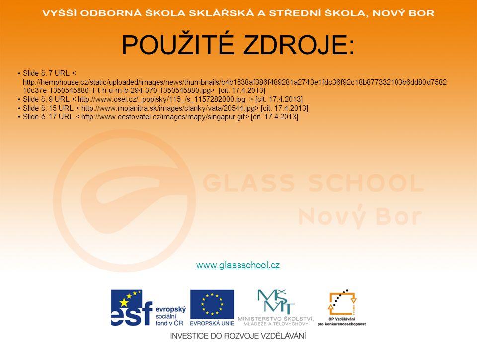 POUŽITÉ ZDROJE: www.glassschool.cz Slide č. 7 URL [cit. 17.4.2013] Slide č. 9 URL [cit. 17.4.2013] Slide č. 15 URL [cit. 17.4.2013] Slide č. 17 URL [c