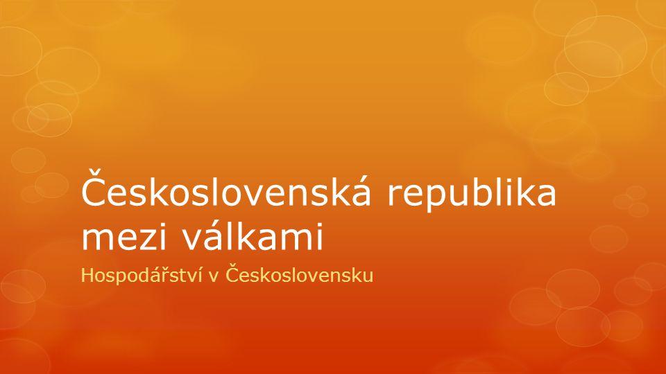 Československá republika mezi válkami Hospodářství v Československu