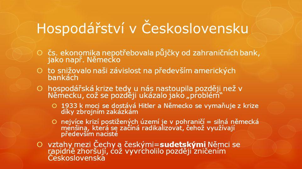 Hospodářství v Československu  čs. ekonomika nepotřebovala půjčky od zahraničních bank, jako např. Německo  to snižovalo naši závislost na především