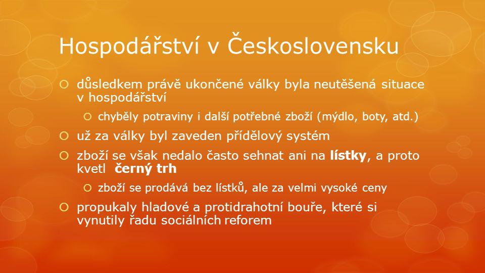 Hospodářství v Československu  důsledkem právě ukončené války byla neutěšená situace v hospodářství  chyběly potraviny i další potřebné zboží (mýdlo
